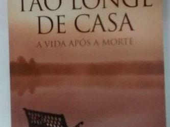 Livro Tão Longe De Casa – A Vida Após A Morte – Dannion E Kathryn Brinkley